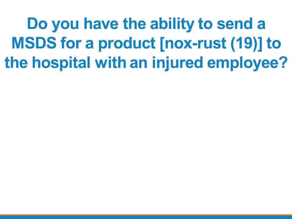 Do you have the ability to send a MSDS for a product [nox-rust (19)] to the hospital with an injured employee
